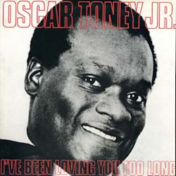 Oscar toney jr been loving you too long